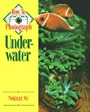 img - for How to Photograph Underwater (How To Photograph Series) book / textbook / text book