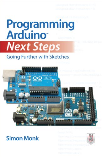 Download Programming Arduino Next Steps: Going Further with Sketches