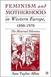 img - for Feminism and Motherhood in Western Europe, 1890-1970: The Maternal Dilemma by Ann Taylor Allen (2005-07-01) book / textbook / text book