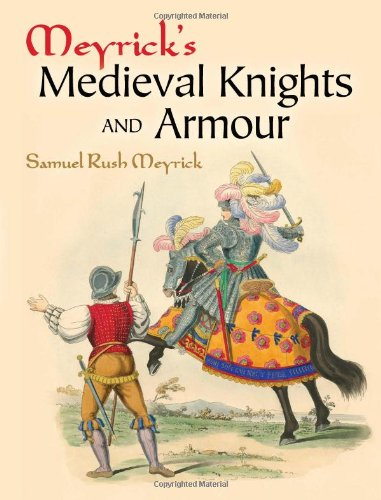Meyrick's Medieval Knights and Armour (Dover Military History, Weapons, Armor)