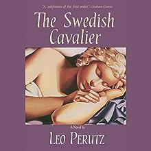 The Swedish Cavalier (       UNABRIDGED) by Leo Perutz, John Brownjohn (translator) Narrated by Peter Ganim