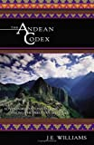 The Andean Codex: Adventures and Initiations among the Peruvian Shamans