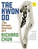 Richard Chun Tae Kwon Do: The Korean Martial Art