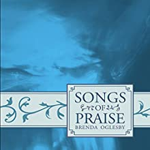 Songs of Praise (       UNABRIDGED) by Brenda Oglesby Narrated by Ryan Bell