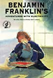 Benjamin Franklins Adventures with Electricity (Science Stories)