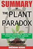 SUMMARY Of The Plant Paradox: The Hidden Dangers in Healthy Foods That Cause Disease and Weight Gain By Dr Steven Gundry