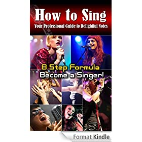 How to sing:Your professional guide to delightful notes,8 Step Formula to become a Singer! (English Edition)