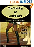 The Training of Leah's Wife - Volume 1: A Female Domination Story