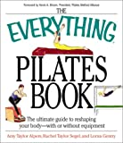 img - for The Everything Pilates Book: The Ultimate Guide to Making Your Body Stronger, Leaner, and Healthier book / textbook / text book