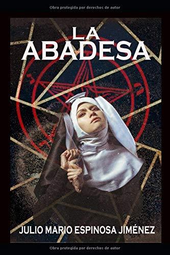 La Abadesa  [Espinosa Jiménez, Julio Mario] (Tapa Blanda)