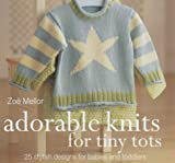 Adorable Knits for Tiny Tots: 25 Stylish Designs for Babies and Toddlers (0600609243) by Mellor, Zoe