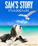 img - for SAM'S STORY: It's A Dog's Life book / textbook / text book