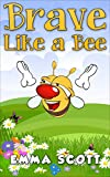 Brave Like a Bee (Bedtime Stories for Children, Bedtime Stories for Kids, Children's Books Ages 3 - 5)