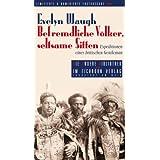 """Befremdliche V�lker, seltsame Sitten: Expeditionen eines britischen Gentlemanvon """"Evelyn Waugh"""""""