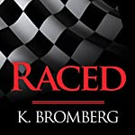 Raced: Driven Series, Book 4 (       UNABRIDGED) by K. Bromberg Narrated by Sean Crisden, Tatiana Sokolov