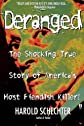 Deranged: The Shocking True Story of America's Most Fiendish Killer! First Thus edition by Schechter, Harold published by Pocket Books Paperback