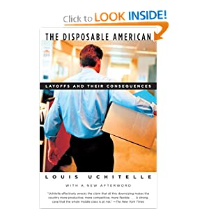 The Disposable American: Layoffs and Their Consequences Louis Uchitelle