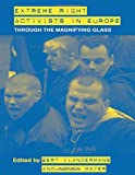 Extreme Right Activists in Europe: Through the magnifying glass (Extremism and Democracy) (0415494435) by Bert Klandermans