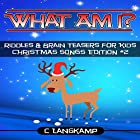 What Am I? Riddles and Brain Teasers for Kids: Christmas Songs Edition #2 Hörbuch von C Langkamp Gesprochen von: Christopher Shelby Slone