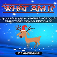 What Am I? Riddles and Brain Teasers for Kids: Christmas Songs Edition #2 | Livre audio Auteur(s) : C Langkamp Narrateur(s) : Christopher Shelby Slone
