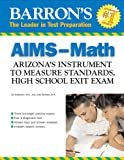 Barron s AIMS-Math: Arizona s Instrument to Measure Standards, HS Exit Exam (Barron s Aims High School Exit Exams Math: Arizona s Instrument to)
