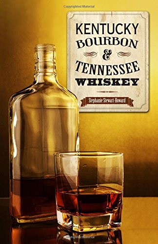 Kentucky Bourbon & Tennessee Whiskey by Stephanie Stewart-Howard