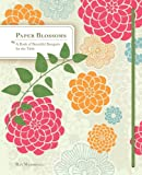 Paper Blossoms: A Book of Beautiful Bouquets for the Table (0811874192) by Marshall, Ray