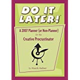 Do It Later!: A 2007 Planner (or Non-Planner) for the Creative Procrastinator ~ Mark Asher