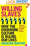 Willing Slaves: How the Overwork Cult...