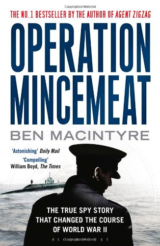 Operation Mincemeat: The True Spy Story That Changed the Course of World War II. Ben Macintyre