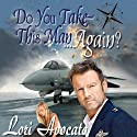 Do You Take This Man...Again? Audiobook by Lori Avocato Narrated by John McLain