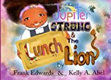 Jupiter Strong and the Lunch Lion: Book #1 of the Jupiter Strong Series (Volume 1)