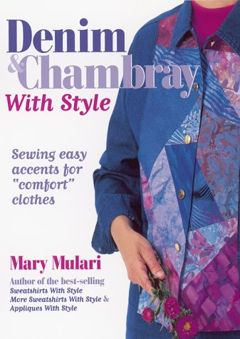 Denim and Chambray With Style: Sewing Easy Accents for 'Comfort' Clothes, Mary Mulari