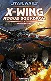 Haden Blackman Star Wars X-Wing Rogue Squadron, Tome 1 : Rogue Leader