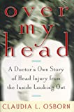 img - for Over My Head : A Doctor's Own Story of Head Injury from the Inside Looking Out book / textbook / text book