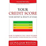 Your Credit Score, Your Money & What's at Stake (Updated Edition): How to Improve the 3-Digit Number that Shapes Your Financial Future ~ Liz Pulliam Weston