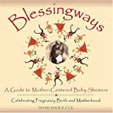 img - for Blessingways: A Guide to Mother-Centered Baby Showers--Celebrating Pregnancy, Birth, and Motherhood Paperback - August, 2004 book / textbook / text book