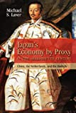 Michael Laver Japan's Economy by Proxy in the Seventeenth Century: China the Netherlands, and the Bakufu