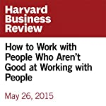 How to Work with People Who Aren't Good at Working with People | Tomas Chamorro-Premuzic