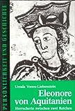 Eleonore von Aquitanien: Herrscherin zwischen zwei Reichen