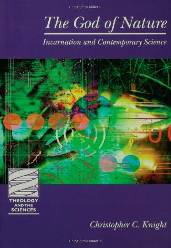 The God of Nature: Incarnation and Contemporary Science (Theology & the Sciences)