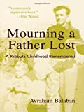 img - for Mourning a Father Lost: A Kibbutz Childhood Remembered by Balaban, Avraham (2003) Paperback book / textbook / text book