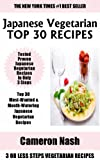 Just 3 Or Less Steps Japanese Vegetarian Dishes: Top 30 Most-Wanted & Mouth-Watering Japanese Vegetarian Recipes in Only 3 Steps (English Edition)