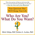Who Are You? What Do You Want?: A Journey for the Best of Your Life Audiobook by Mick Ukleja, Robert Lorber Narrated by Scott Peterson