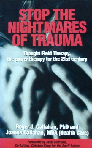Stop the Nightmares of Trauma: Thought Field Therapy, the Power Therapy for the 21st Century, Roger Callahan