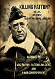 """Killing Patton? The """"Not So"""" Strange Death of World War IIs Most Audacious General: Authored by Those who Fought Beside Him and Loved Him"""