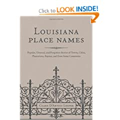 Louisiana Place Names: Popular, Unusual, and Forgotten Stories of Towns, Cities, Plantations, Bayous, and Even... by Clare D'artois Leeper