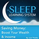 Saving Money: Boost Your Wealth and Income with Hypnosis, Meditation, and Affirmations (The Sleep Learning System)  by Joel Thielke Narrated by Joel Thielke