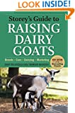 Storey's Guide to Raising Dairy Goats: Breeds, Care, Dairying, Marketing (Storey's Guide to Raising)