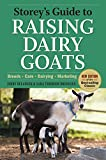 Storey s Guide to Raising Dairy Goats, 4th Edition: Breeds, Care, Dairying, Marketing